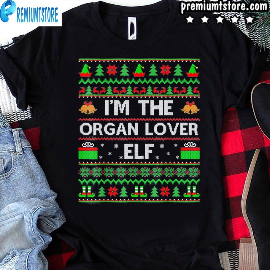 Family matching ugly i'm the organ lover elf christmas shirt