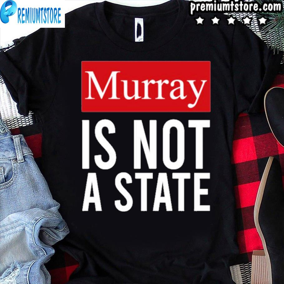 Murray is not a state wyatt wHeeler shirt